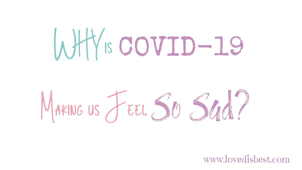 Why is Covid 19 Making us Feel so Sad_