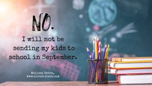 No, I will not be sending my kids back to school in September.